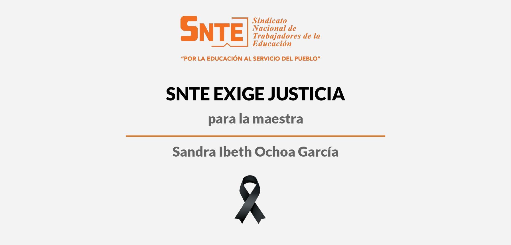 El SNTE exige justicia para la maestra Sandra Ibeth Ochoa García