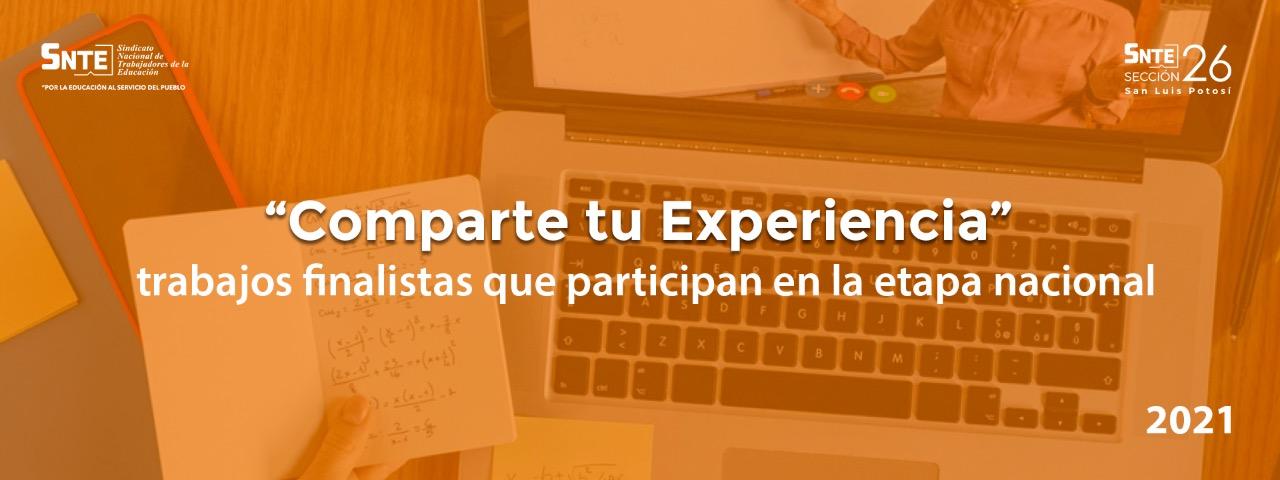Comparte tu Experiencia, trabajos finalistas que participan en la etapa nacional